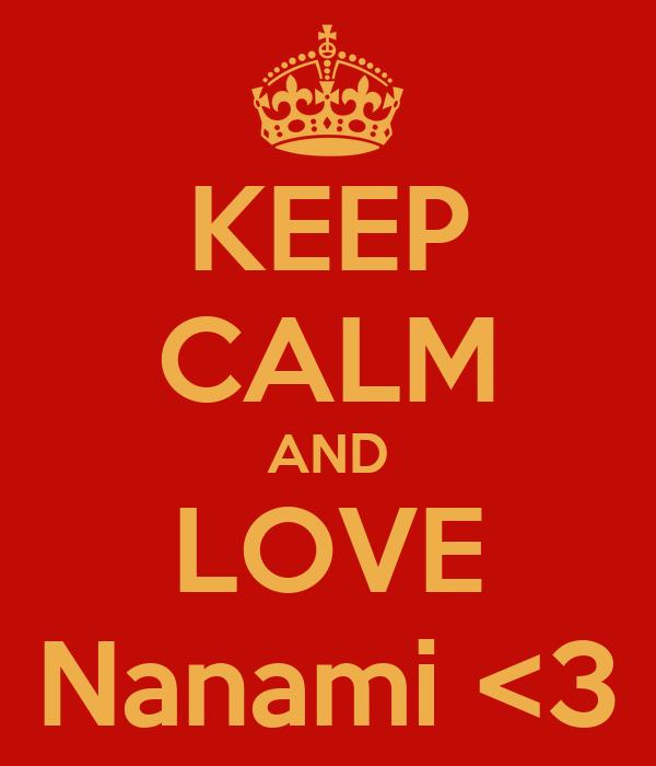 KEEP CALM AND LOVE Nanami <3
