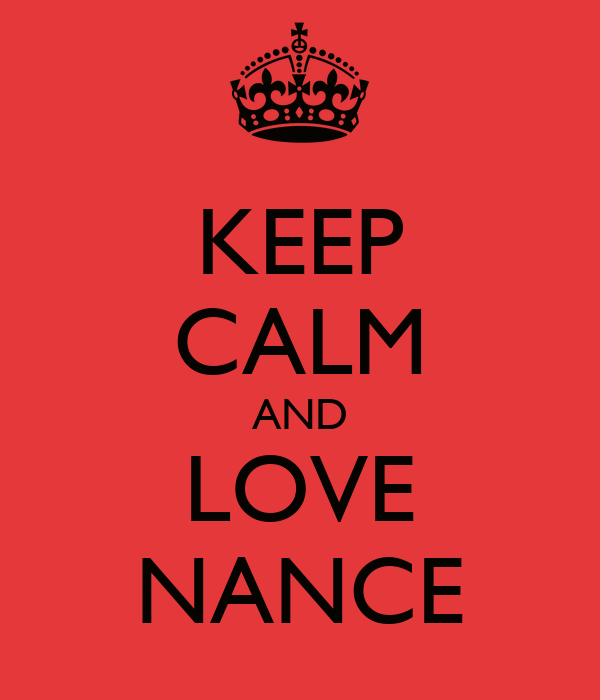 KEEP CALM AND LOVE NANCE