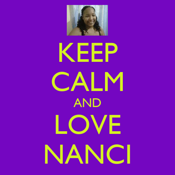 KEEP CALM AND LOVE NANCI