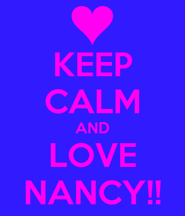 KEEP CALM AND LOVE NANCY!!
