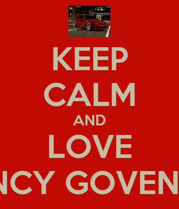 KEEP CALM AND LOVE NANCY GOVENDER