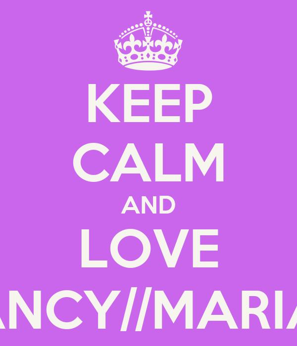 KEEP CALM AND LOVE NANCY//MARIAM