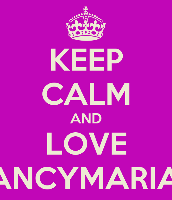 KEEP CALM AND LOVE NANCYMARIAM