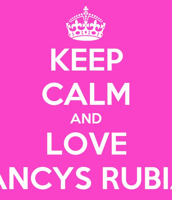 KEEP CALM AND LOVE NANCYS RUBIAS