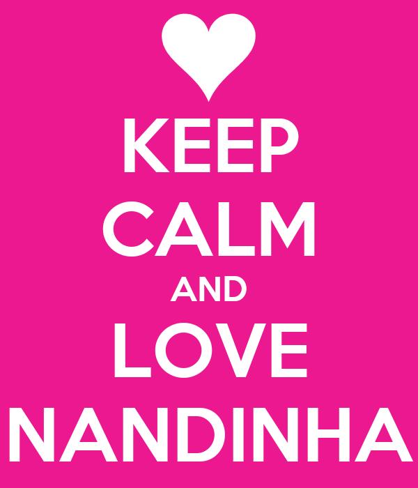 KEEP CALM AND LOVE NANDINHA