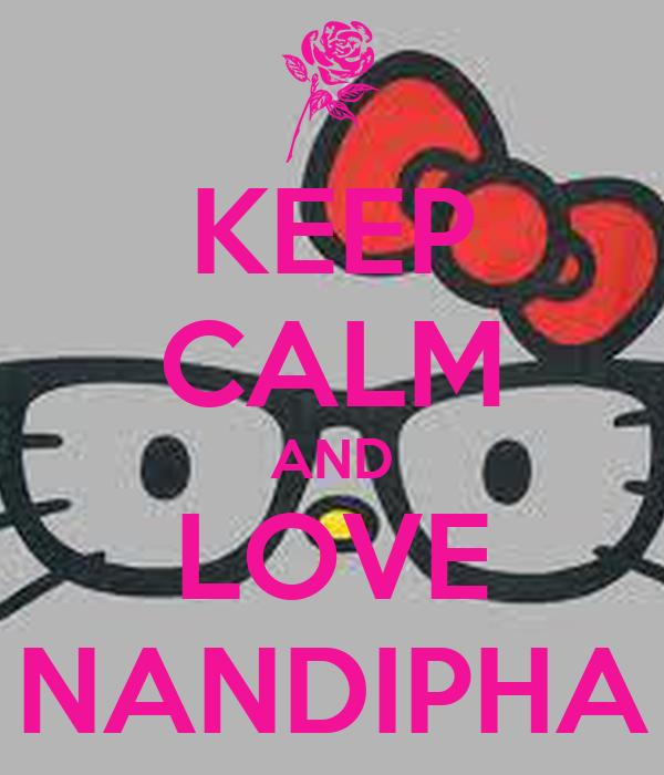 KEEP CALM AND LOVE NANDIPHA