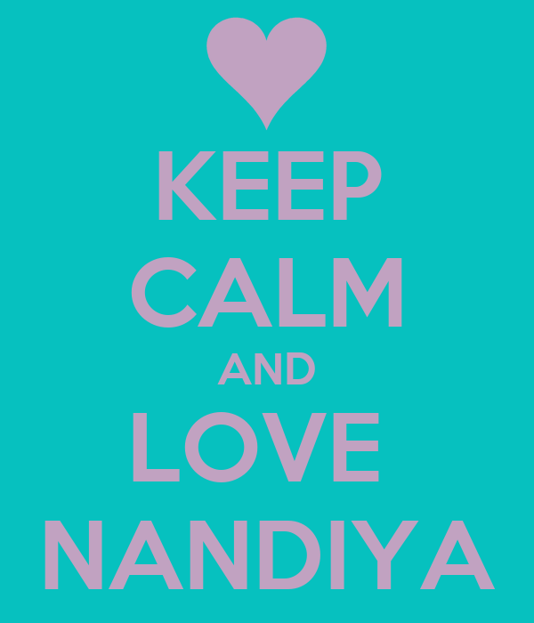 KEEP CALM AND LOVE  NANDIYA