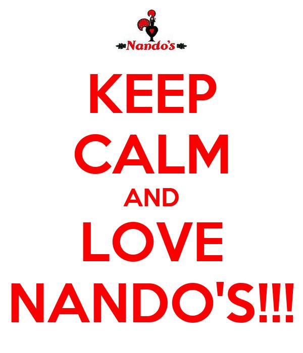KEEP CALM AND LOVE NANDO'S!!!
