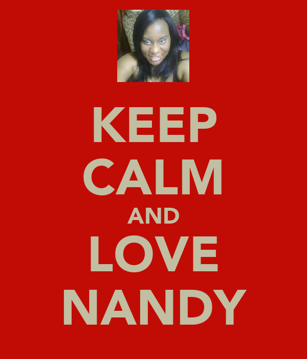 KEEP CALM AND LOVE NANDY