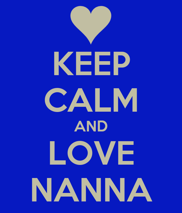 KEEP CALM AND LOVE NANNA