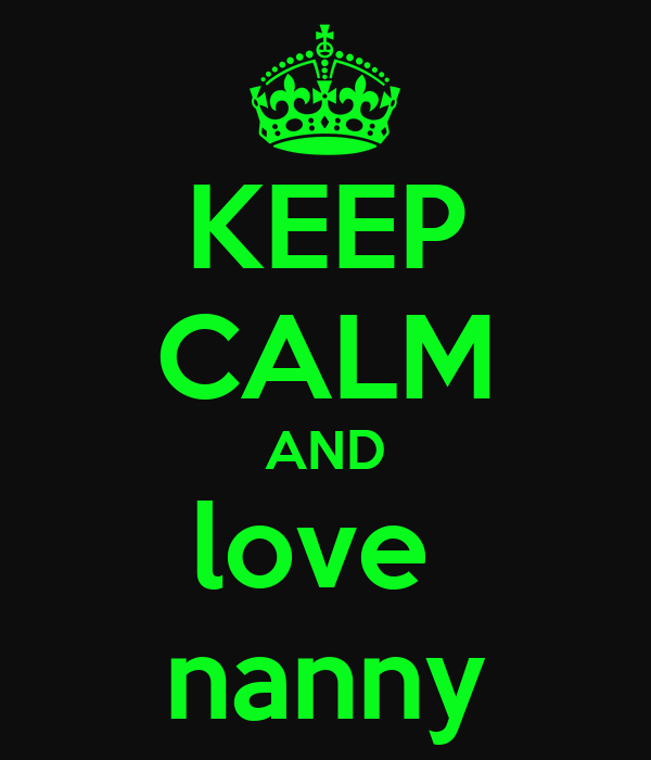 KEEP CALM AND love  nanny