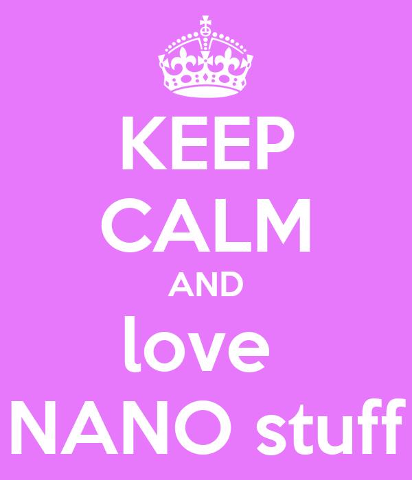 KEEP CALM AND love  NANO stuff