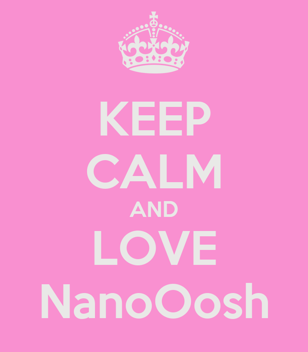 KEEP CALM AND LOVE NanoOosh