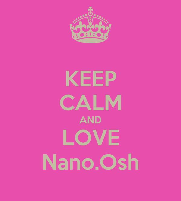 KEEP CALM AND LOVE Nano.Osh
