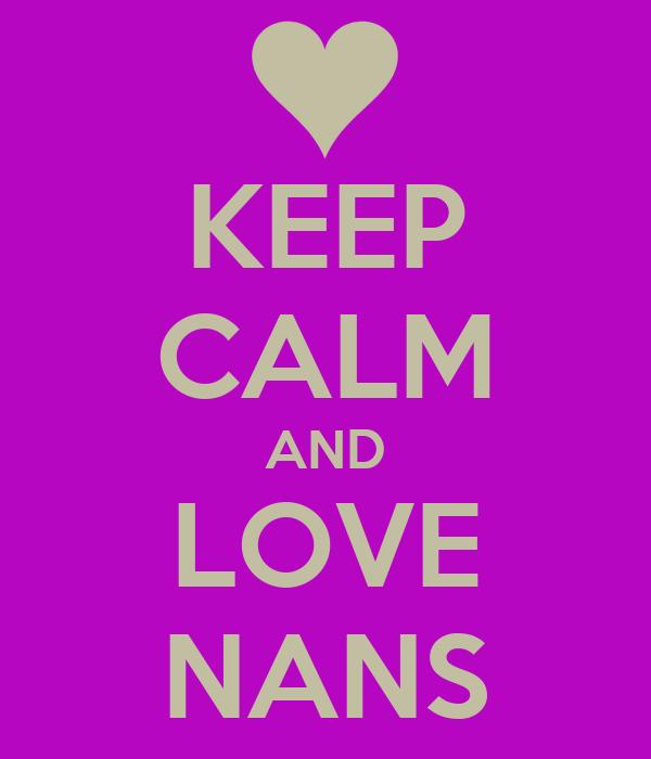 KEEP CALM AND LOVE NANS