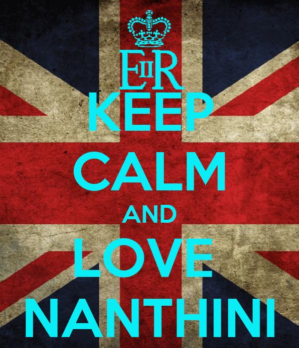 KEEP CALM AND LOVE  NANTHINI