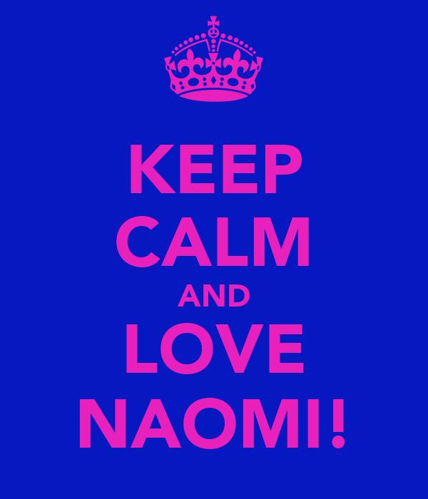 KEEP CALM AND LOVE NAOMI!