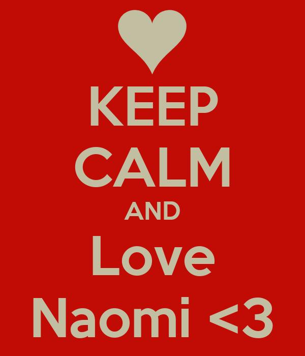 KEEP CALM AND Love Naomi <3