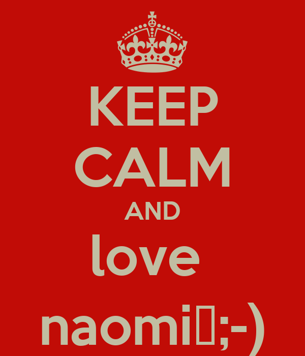 KEEP CALM AND love  naomi♥;-)