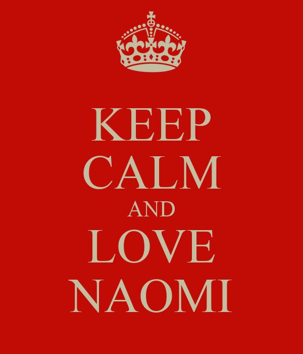 KEEP CALM AND LOVE NAOMI