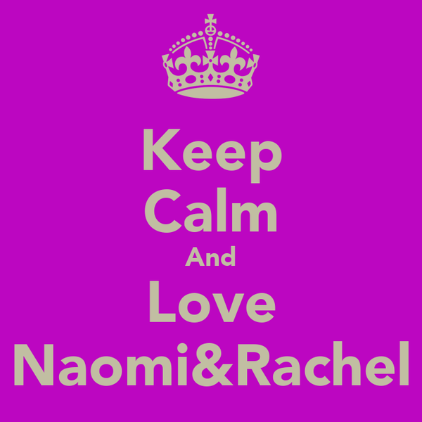 Keep Calm And Love Naomi&Rachel