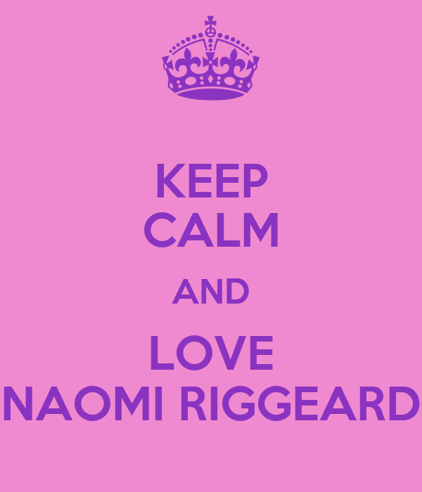 KEEP CALM AND LOVE NAOMI RIGGEARD