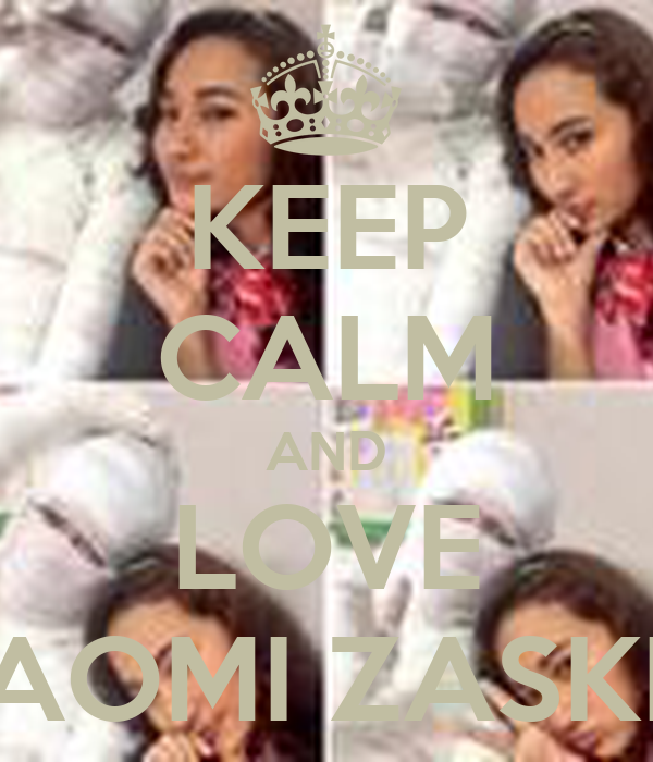 KEEP CALM AND LOVE NAOMI ZASKIA