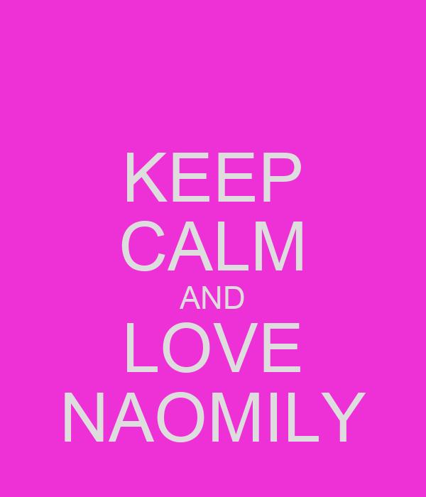 KEEP CALM AND LOVE NAOMILY