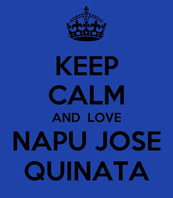 KEEP CALM AND  LOVE NAPU JOSE QUINATA