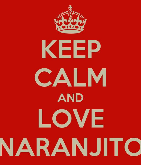 KEEP CALM AND LOVE NARANJITO