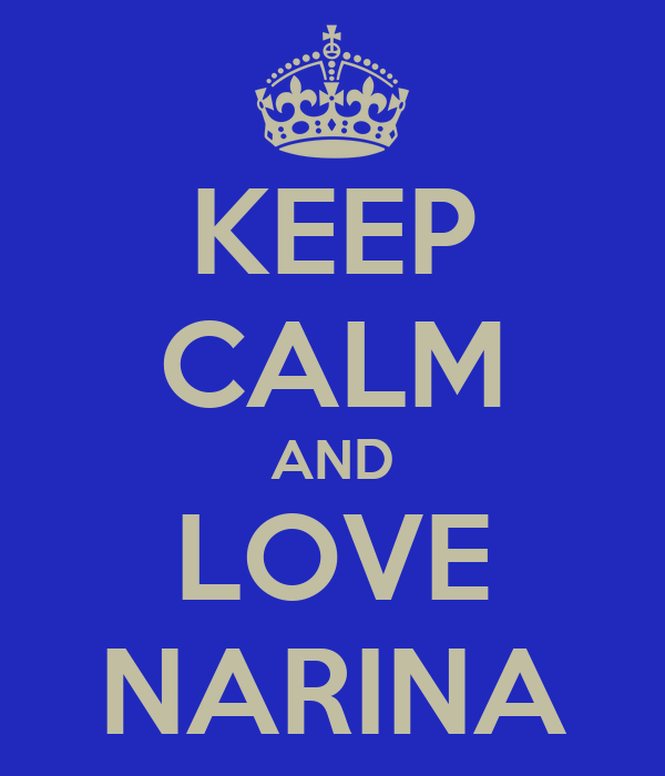 KEEP CALM AND LOVE NARINA