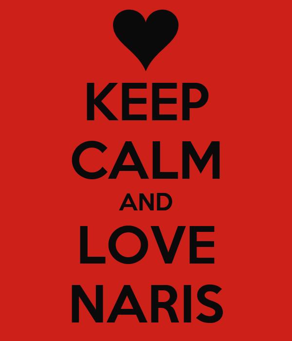 KEEP CALM AND LOVE NARIS