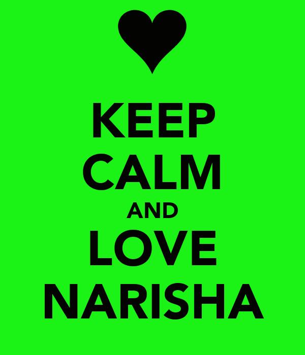 KEEP CALM AND LOVE NARISHA