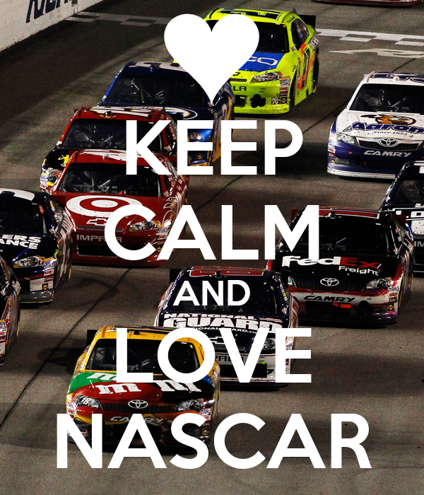 KEEP CALM AND LOVE NASCAR