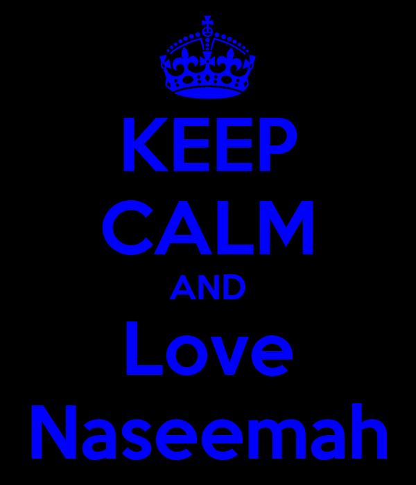 KEEP CALM AND Love Naseemah