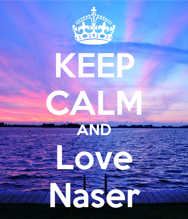 KEEP CALM AND Love Naser