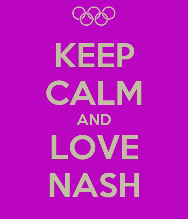 KEEP CALM AND LOVE NASH