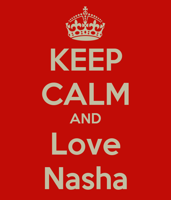 KEEP CALM AND Love Nasha