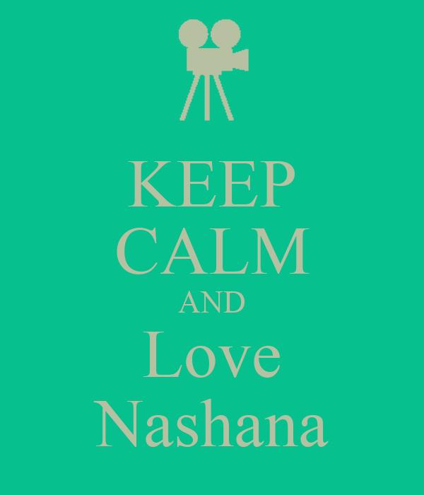 KEEP CALM AND Love Nashana