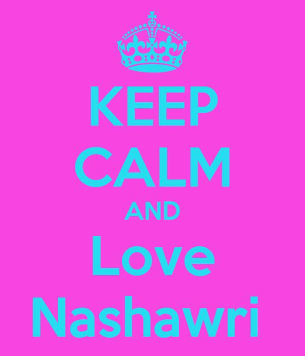 KEEP CALM AND Love Nashawri