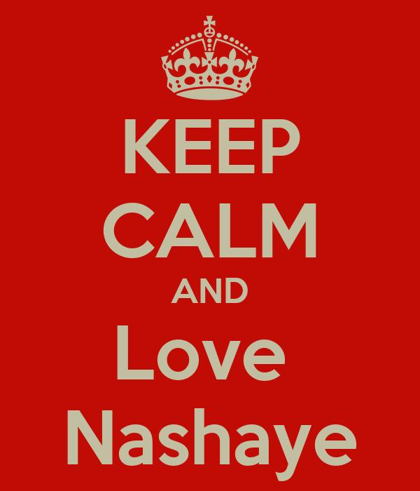KEEP CALM AND Love  Nashaye