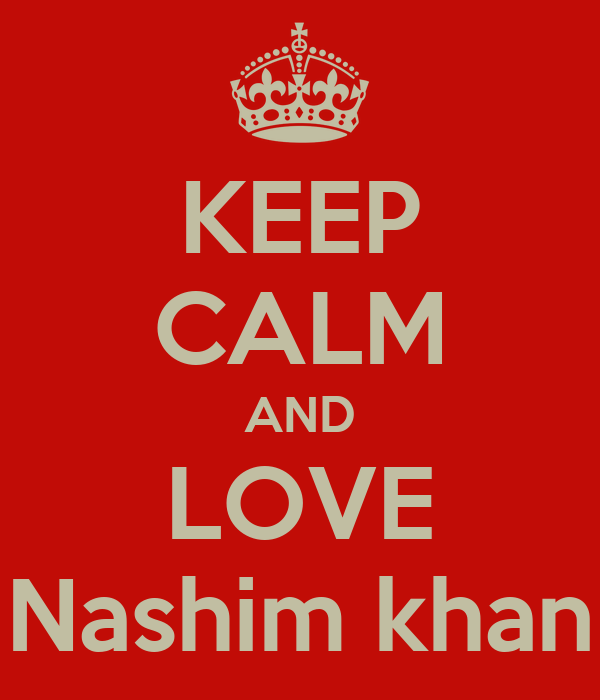 KEEP CALM AND LOVE Nashim khan