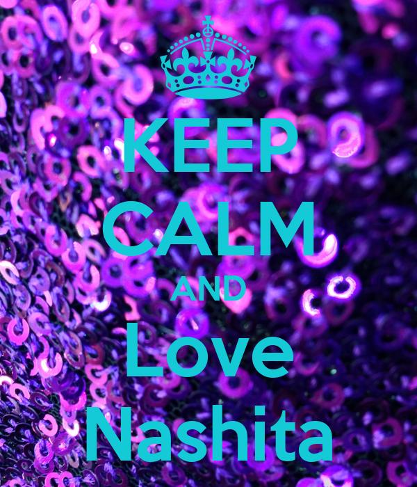 KEEP CALM AND Love Nashita