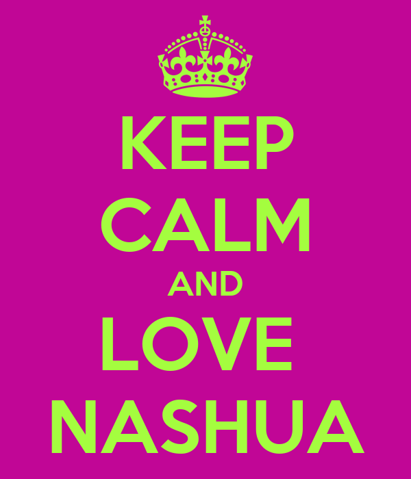 KEEP CALM AND LOVE  NASHUA