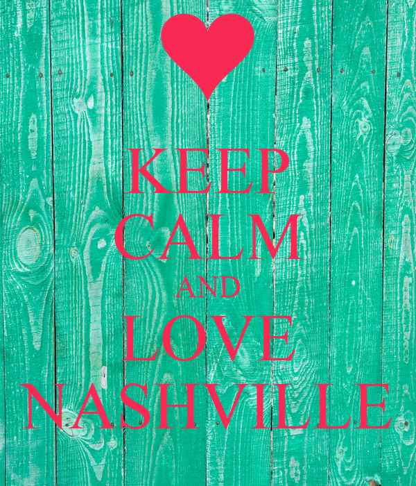 KEEP CALM AND LOVE NASHVILLE