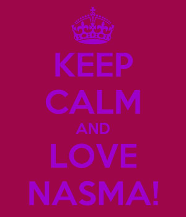 KEEP CALM AND LOVE NASMA!