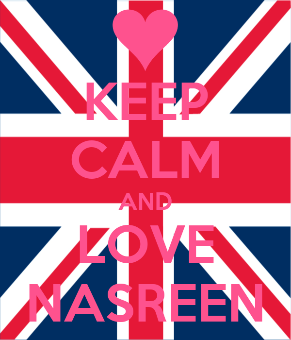 KEEP CALM AND LOVE NASREEN