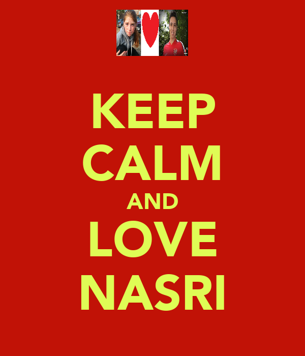 KEEP CALM AND LOVE NASRI