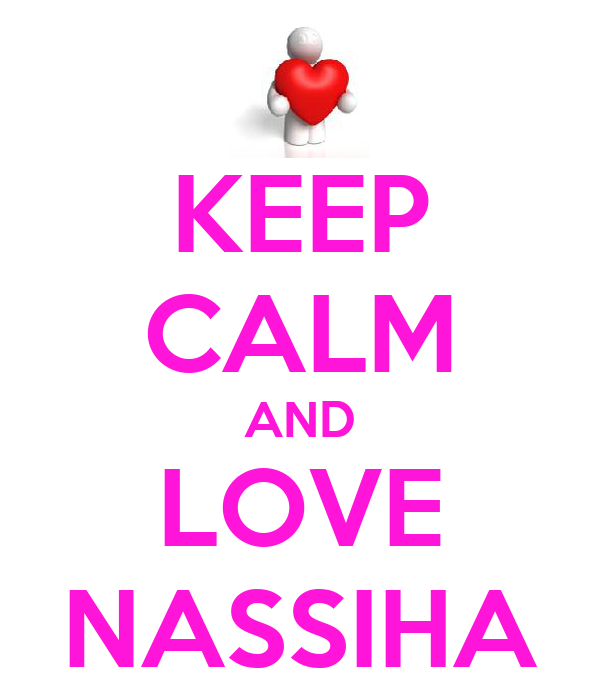 KEEP CALM AND LOVE NASSIHA