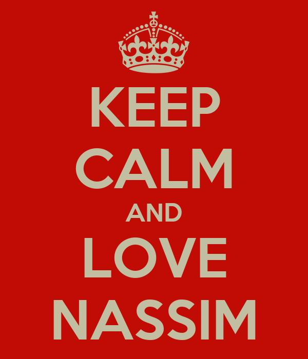 KEEP CALM AND LOVE NASSIM